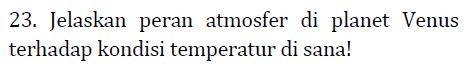 23. Jelaskan peran atmosfer di planet Venus terhadap kondisi temperatur di sana!